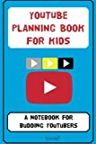 YouTube Planning Book for Kids: a notebook for budding YouTubers.: Volume 1 (YouTube ...