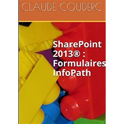 SharePoint 2013® : Formulaires InfoPath