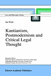 Kantianism, Postmodernism and Critical Legal Thought (Law and Philosophy Library)
