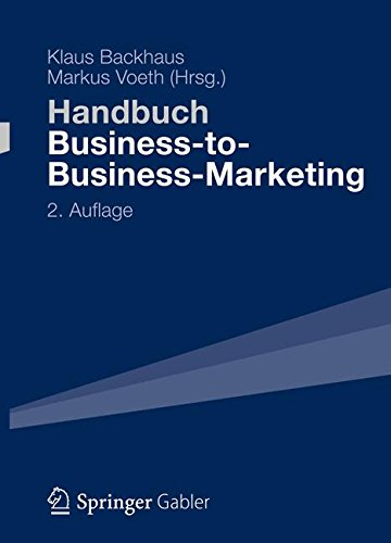 Handbuch Business-to-Business-Marketing: Grundlagen, Geschäftsmodelle, Instrumente des Industriegütermarketing