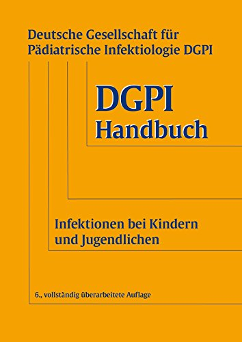 Pädiatrische Handbuch (DGPI Handbuch: Infektionen bei Kindern und Jugendlichen)