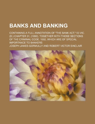 Banks and banking; containing a full annotation of
