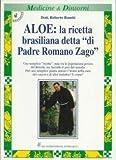 Aloe: la ricetta brasiliana, detta di padre Romano Zago. Il best seller italiano dell'aloe. Con indicazioni per sconfiggere il cancro