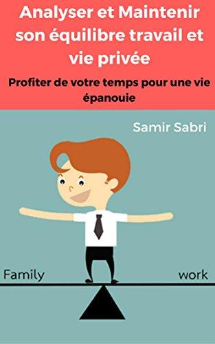 Couverture du livre Analyser et Maintenir son équilibre travail et vie privée : Profiter de votre temps pour une vie épanouie