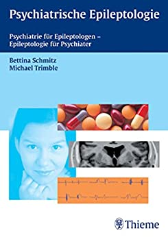 Psychiatrische Epileptologie: Psychiatrie für Epileptologen - Epileptologie für Psychiater