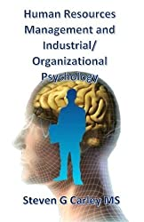 Human Resources Management and Industrial/Organizational Psychology by Steven G Carley MS (2015-05-30)