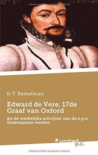Edward de Vere, 17de Graaf van Oxford: Als de Werkelijke Schrijver van de z.g.n. Shakespeare Werken by Ir T. Eernstman (2014-06-25)