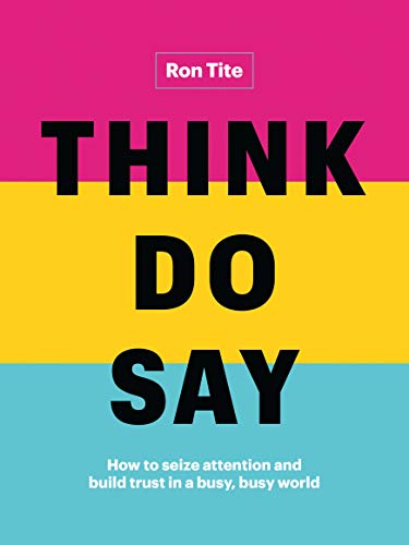 Think. Do. Say.: How to seize attention and build trust in a busy, busy world (English Edition)