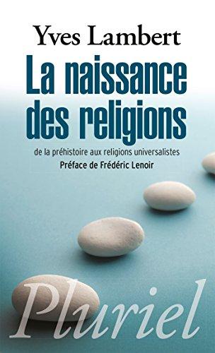 La naissance des religions: De la préhistoire aux religions universalistes par Yves Lambert