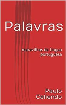 Palavras: Maravilhas Da Língua Portuguesa por Paulo Caliendo epub