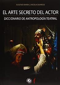 El Arte Secreto Del Actor: Diccionario De Antropología Teatral par Eugenio Barba