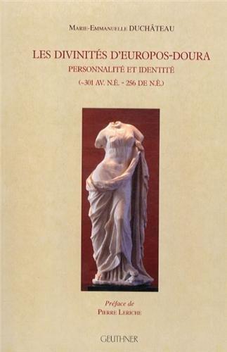 Les divinités d'Europos-Doura : Personnalité et identité (301 avant notre ère - 256 depuis notre ère)