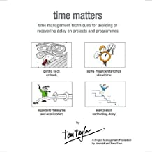 Time Matters: time management techniques for avoiding or recovering delay on projects or programmes