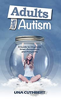 Autism In Adulthood: A Guide To Diagnosis, Inner Acceptance And Prosperity por Una Cuthbert epub