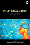 Beyond the Primal Addiction: Food, Sex, Gambling, Internet, Shopping, and Work -