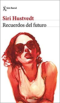 Recuerdos del futuro par Siri Hustvedt