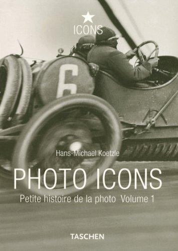 Photo Icons : Petite histoire de la photo 1827-1926 par Hans-Michael Koetzle