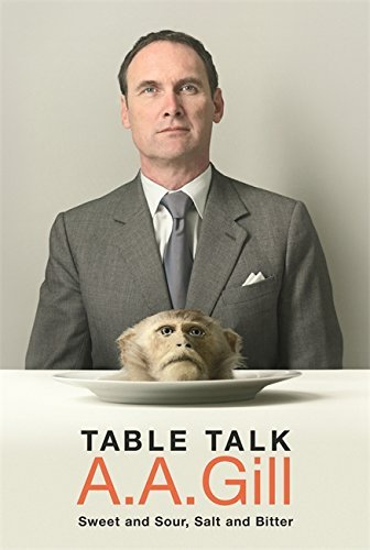 Table Talk: Sweet And Sour, Salt and Bitter by A.A. Gill (2007-08-01)