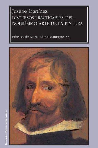 Discursos practicables del nobilísimo arte de la pintura por Jusepe Martínez Edición De María Elena Manrique Ara