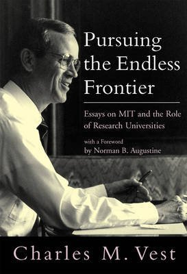[Pursuing the Endless Frontier: Essays on MIT and the Role of Research Universities] (By: Charles M. Vest) [published: October, 2011]