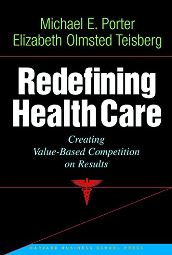 Redefining Health Care: Creating Value-based Competition on Results (English Edition)
