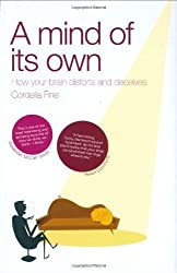 By Cordelia Fine A Mind of Its Own: How Your Brain Distorts and Deceives [Hardcover]