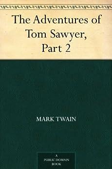 The Adventures of Tom Sawyer, Part 2. (English Edition) von [Twain, Mark]