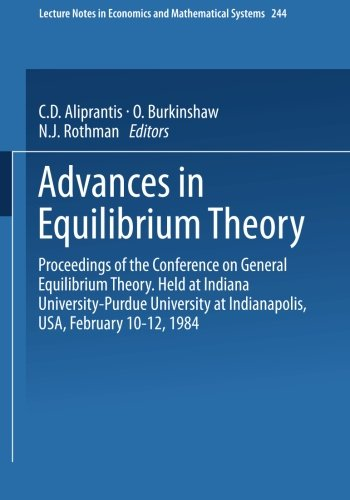Advances in Equilibrium Theory: Proceedings of the Conference on General Equilibrium Theory Held at Indiana University-purdue University at Indianapolis, USA, February 10–12, 1984