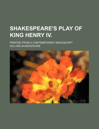 Shakespeare's play of King Henry IV.; printed from a contemporary manuscript