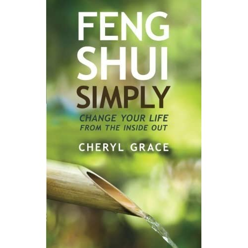 Feng Shui Simply: Change Your Life From the Inside Out by Cheryl Grace (2013-05-01)