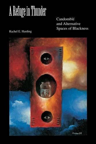 A Refuge in Thunder: Candombl and Alternative Spaces of Blackness: Candomble and Alternative Spaces of Blackness (Blacks in the Diaspora)