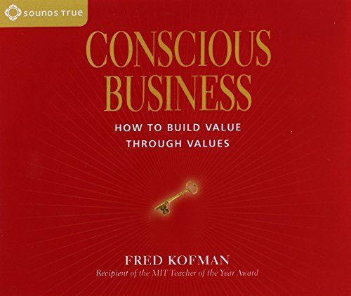Conscious Business: How to Build Value Through Values by Fred Kofman (2006-09-01)