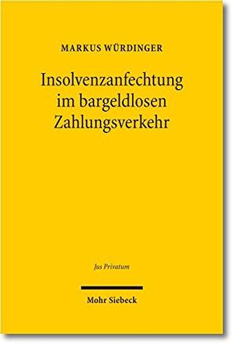 Insolvenzanfechtung im bargeldlosen Zahlungsverkehr: Eine insolvenzrechtsdogmatische Abhandlung zum Insolvenzanfechtungsrisiko bei Überweisungen und ... Girokontoinhabers (Jus Privatum, Band 169)