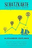 Schatzkarte zum Erfolg-reich werden: mit dem richtigen Mindset durch Business und Börse ein Vermögen aufbauen