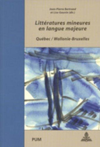 Litteratures Mineures En Langue Majeure: Quebec / Wallonie-bruxelles