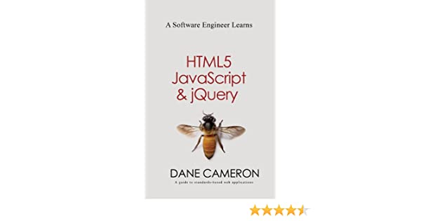 A Software Engineer Learns Html5, Javascript And Jquery: A Guide