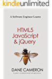 A Software Engineer Learns HTML5, JavaScript and jQuery: A guide to standards-based web applications (English Edition)