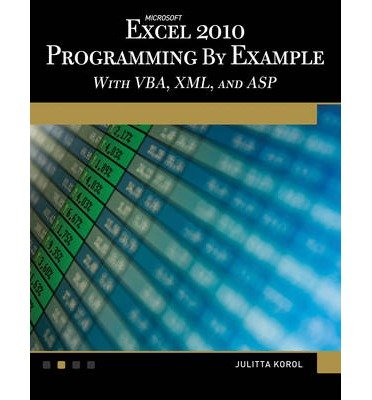 [(Microsoft Excel 2010 Programming by Example with VBA, XML, and ASP)] [Author: Julitta Korol] published on (May, 2011)