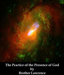 The Practice of the Presence of God (Optimized for Kindle) by [Lawrence, Brother, The Collected Works of Brother Lawrence]