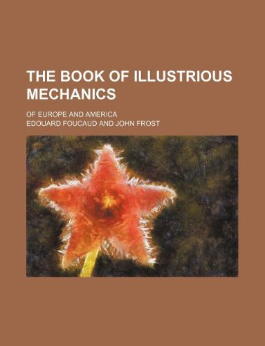 The book of illustrious mechanics; of Europe and America