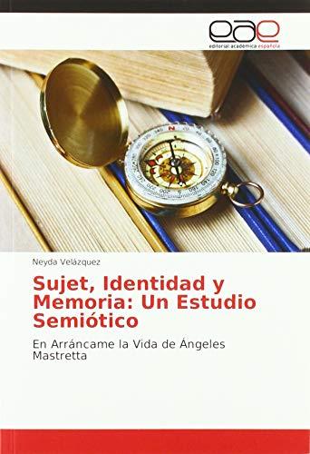 Sujet, Identidad y Memoria: Un Estudio Semiótico: En Arráncame la Vida de Ángeles Mastretta