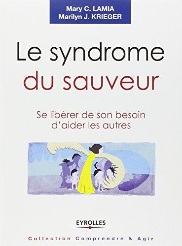 Le syndrome du sauveur : Se libérer de son besoin d'aider les autres