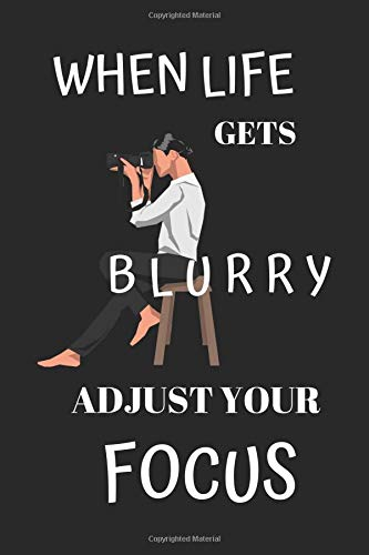 When Life Gets Blurry  Adjust Your Focus: Funny Writing 120 pages Notebook Journal -  Small Lined  (6