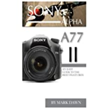 Sony Alpha A77 II: An Easy Guide to the Best Features