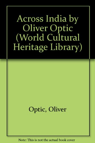 Across India by Oliver Optic (World Cultural Heritage Library)