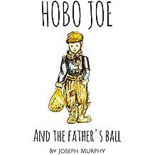 Hobo Joe and the Father's Ball (The Incredible Adventures of Hobo Joe) (English Edition)