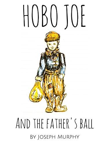 Hobo Joe and the Father's Ball (The Incredible Adventures of Hobo Joe) (English Edition) (Hobo Ball)