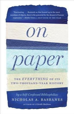 [(On Paper: The Everything of Its Two-Thousand-Year History)] [Author: Nicholas A Basbanes] published on (July, 2014)