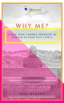 Why Me?: Could your chronic problems be rooted in your past lives? by [Murthy, Venu]