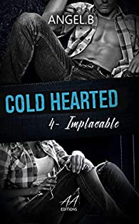 Cold hearted, tome 4 : Implacable par Angel. B